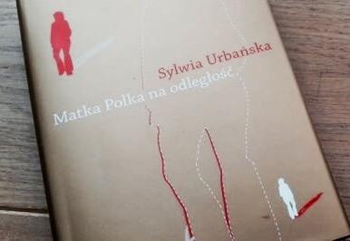 """Sylwia Urbańska, """"Matka Polka na odległość"""", Wydawnictwo Naukowe UMK, Toruń 2015"""